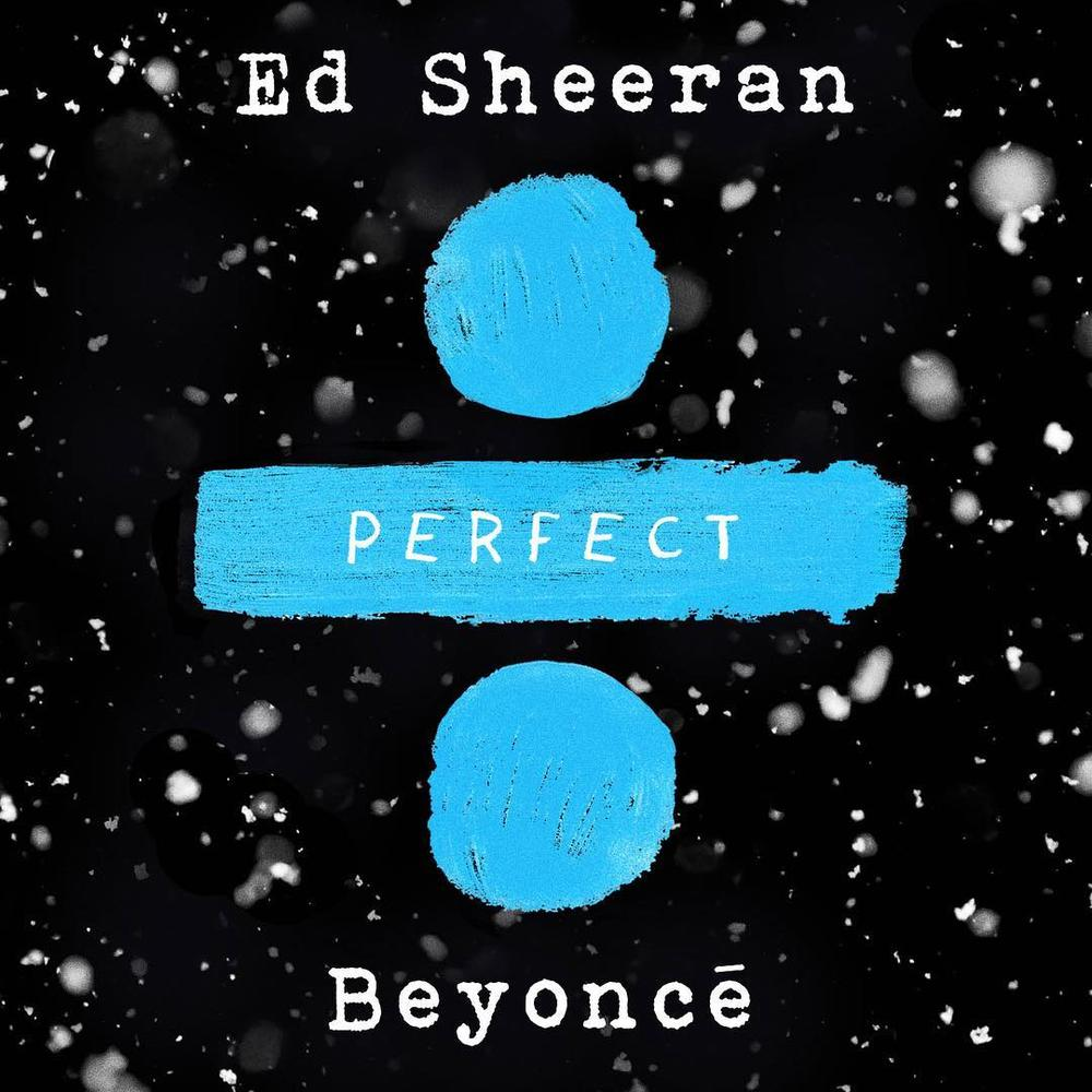 "Ed Sheeran & Beyonce combine to release the ""Perfect"" duet ? 