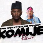 "Tinny Mafia & Ycee feature Mayorkun on Remix for ""Komije"" 