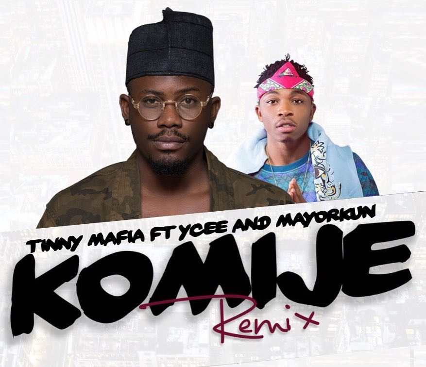 "Tinny Mafia & Ycee feature Mayorkun on Remix for ""Komije"" | Listen on BN"