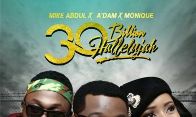 New Music: Mike Abdul feat. A'Dam & Monique - 30 Billion Halleluyah