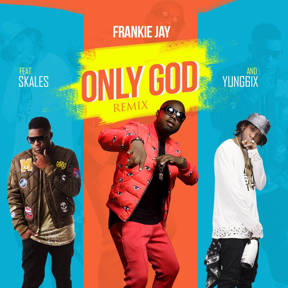 New Music: Frankie Jay feat. Skales & Yung6ix - Only God (Remix)