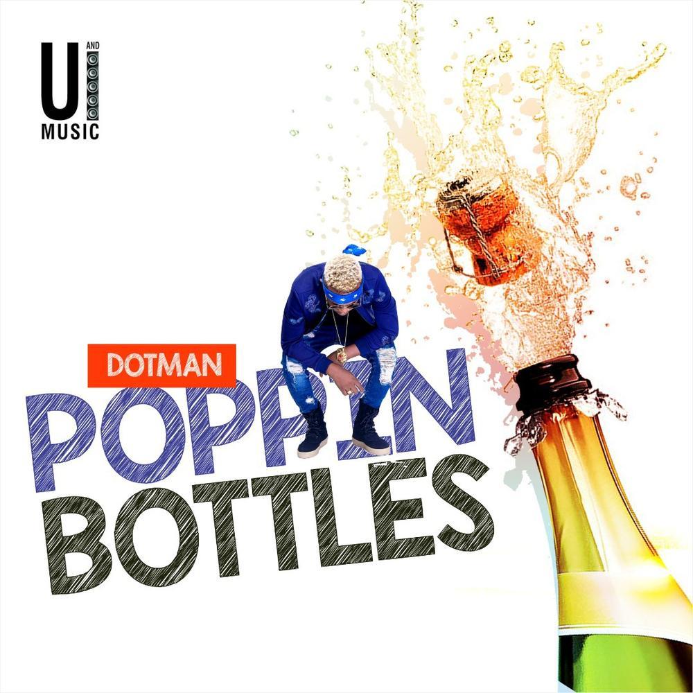 New Music: Dotman - Poppin Bottles