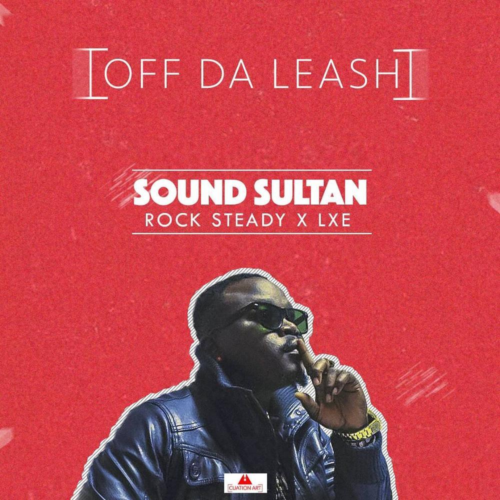 New Music: Sound Sultan feat. Rocksteady & LXE - Off Da Leash