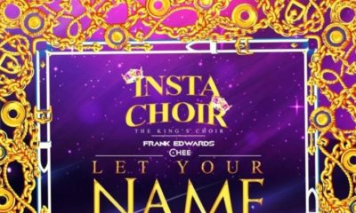 "Insta Choir feature Frank Edwards & Chee on debut single ""Let Your Name Be Glorified"" 
