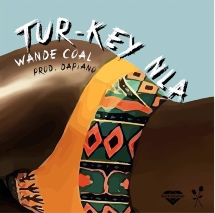 New Music: Wande Coal - Tur-Key Nla