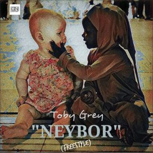 New Music: Toby Grey - Neybor (Freestyle)