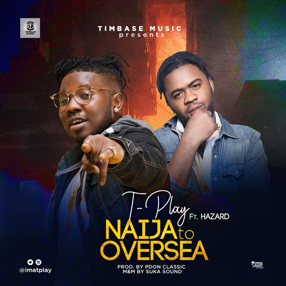 New Music: T-Play feat. Hazard - Naija To Oversea