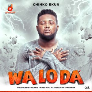 New Music: Chinko Ekun - Wa Lo Da