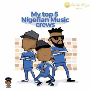 #MusicallyWithMichael: My top 5 Nigerian Music crews of all time