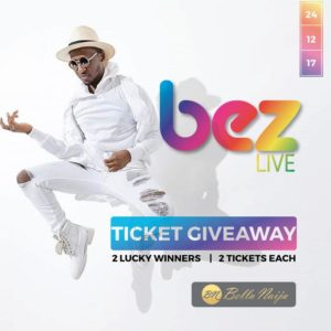 Dear BellaNaijarians, WIN Two Tickets for you and a Friend to enjoy #BezLive