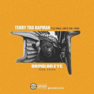 New Music: Terry Tha Rapman feat. Oritse Femi, DJ Spinall & Pherowshuz - Okpolor Eye