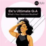 "BN Style Editor Eki Ogunbor shares her Haircare Routine in ""Eki's Ultimate Q & A"""