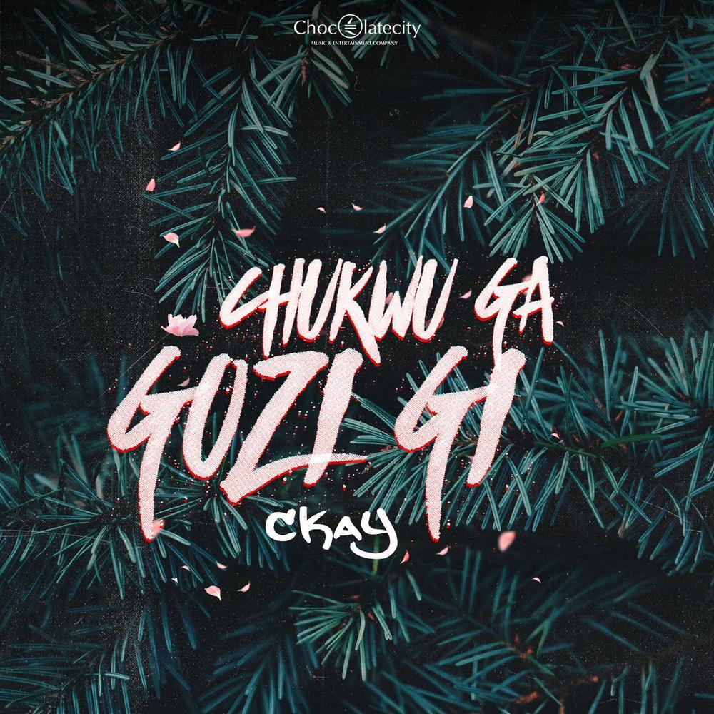 New Music: CKay - Chukwu Ga Gozi Gi