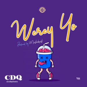 New Music: CDQ - Werey Yo