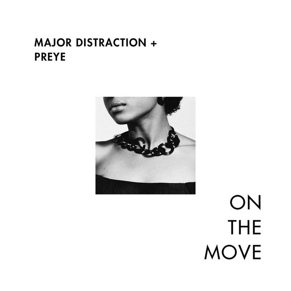 New Music + Video: Major Distraction x Preye - On The Move