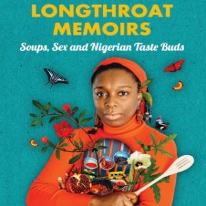 """#LiterallyWhatsHot: Excellent Culinary Insight – A Review of Yemisi Aribisala's """"Longthroat Memoirs"""""""