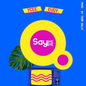 New Music: Ycee feat. Eugy - Say Bye Bye
