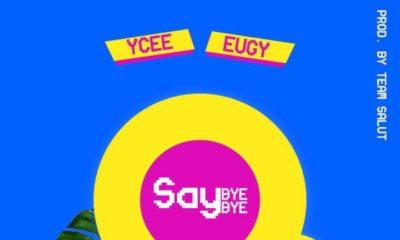 New Music: Ycee feat. Eugy - Say Bye Bye