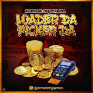 New Music: Firestarter Deejay Venum – Loader Da Picker Da