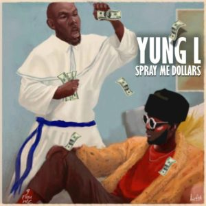 New Music: Yung L - Spray Me Dollars + Bonto (Freestyle)