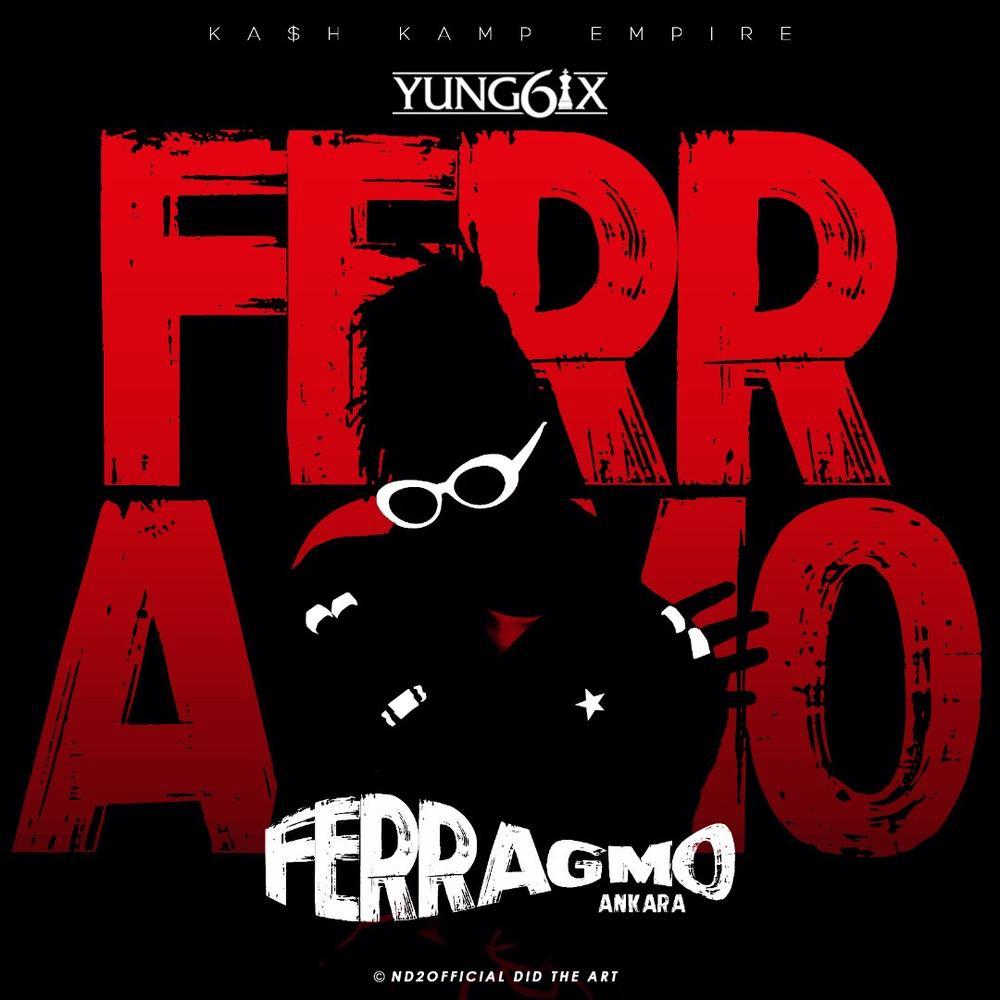 New Music: Yung6ix - Ferragamo (Ankara)