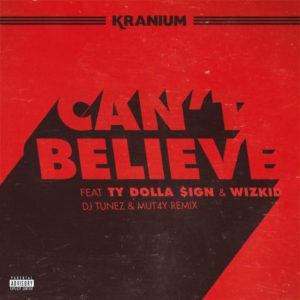 New Music: Kranium - Can't Believe (DJ Tunez & Mut4y Remix)