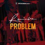 New Music: Reminisce - Problem