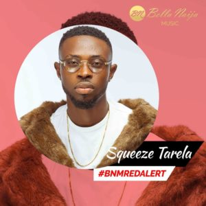BellaNaija Music presents our BNM Red Alert for January - Squeeze Tarela