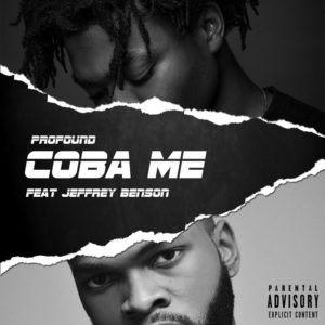 New Music: Profound feat. Jeffrey Benson - Coba Me