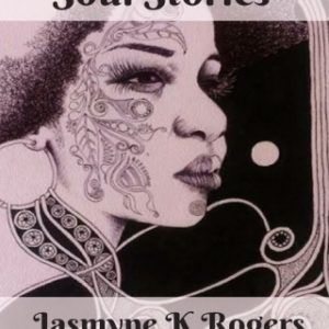 """#LiterallyWhatsHot: Same Old Stuff, But There's No Such Thing As Overemphasis – A Review of Jasmyne K. Rogers' """"Soul Stories"""""""