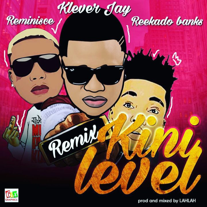 New Music: Klever Jay feat. Reekado Banks & Reminisce - Kini Level (Remix)