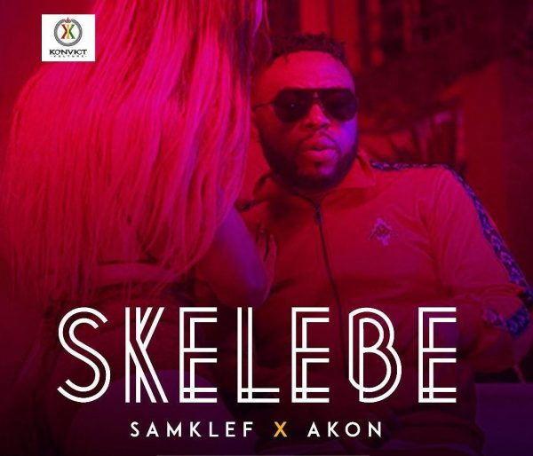 "Samklef teams up with Akon on New Single + Video ""Skelebe"" 