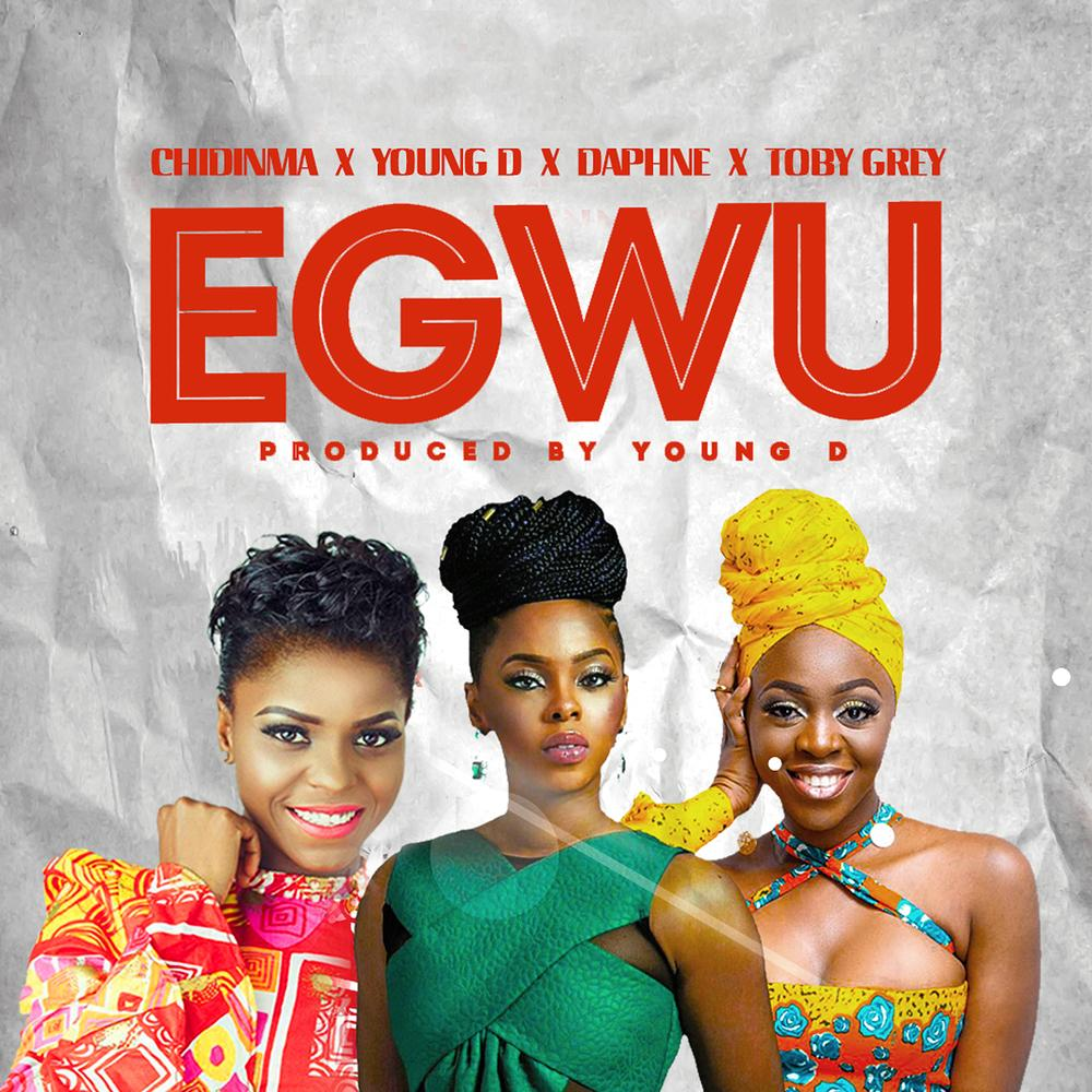 New Music: Chidinma x Young D x Toby Grey x Daphne - Egwu
