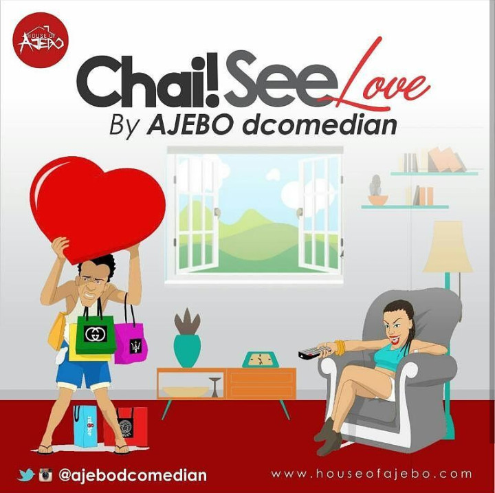 "Comedian Ajebo drops New Music Comedy Video ""Chai See Love"" 