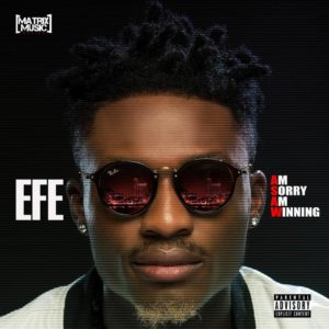 """Am Sorry Am Winning"" - Efe set to Release New EP on Sunday"