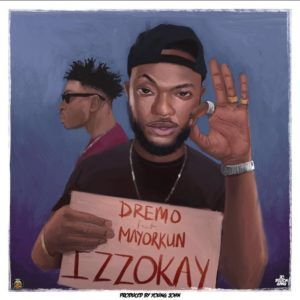 New Music: Dremo feat. Mayorkun - Izzokay