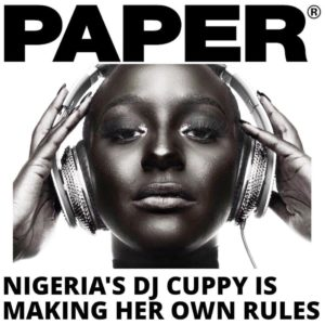 """Nothing comes easy when you are a young, Black female DJ from the African continent"" - DJ Cuppy on PAPER Magazine"