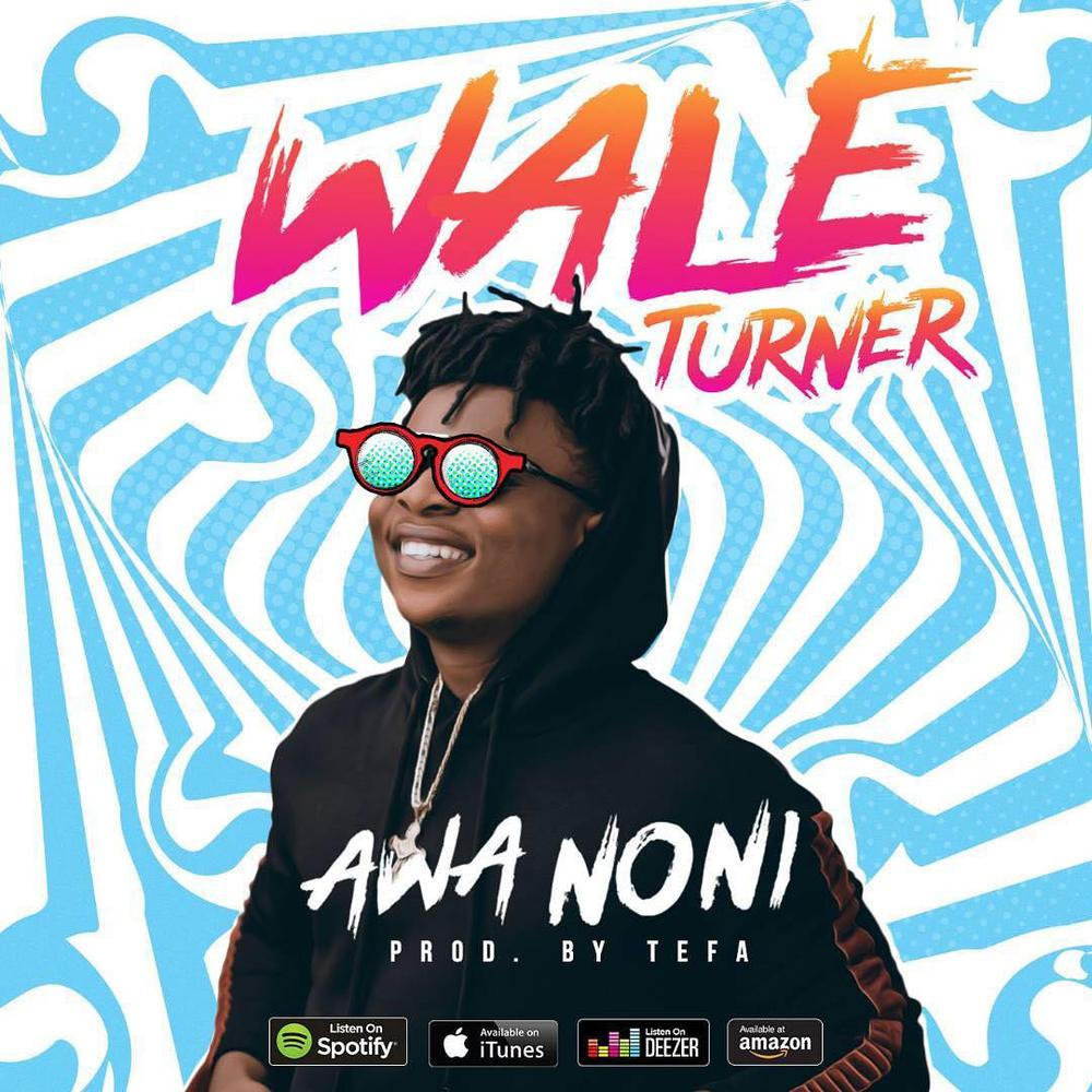 New Music: Wale Turner - Awa Noni