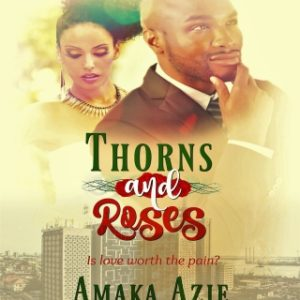 """#LiterallyWhatsHot: Cheesy, But Instructive – A Review of Amaka Azie's """"Thorns and Roses"""""""