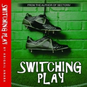 """#LiterallyWhatsHot: Gripping, Engaging, Metaphoric – A Review of Abigail Anaba's """"Switching Play"""""""