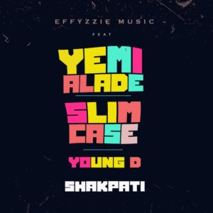 "Effyzzie Music features Yemi Alade, Slimcase & Young D on New Single ""Shakpati"" 