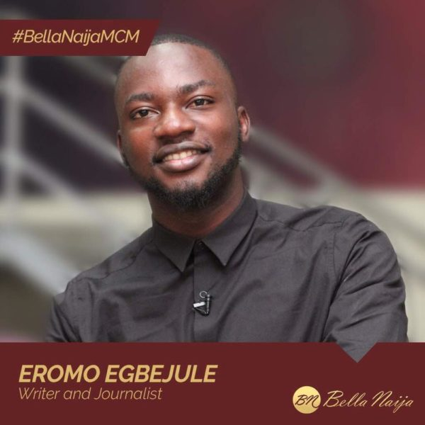 Award-winning Journalist & Storyteller Eromo Egbejule is our #BellaNaijaMCM this Week