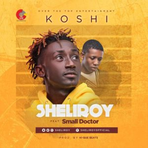 New Music + Video: Sheliroy feat. Small Doctor - Koshi