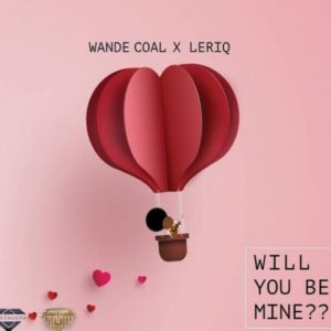New Music: LeriQ x Wande Coal - Will You Be Mine