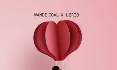 New Music: LeriQ x Wande Coal - Will You Be Mine