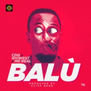 New Music: CDQ x Idowest x Mr Real - BALU