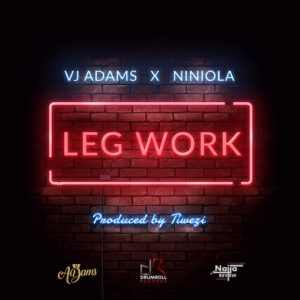 New Music: VJ Adams x Niniola - Leg Work