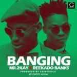 New Music: Mr 2Kay feat. Reekado Banks - Banging