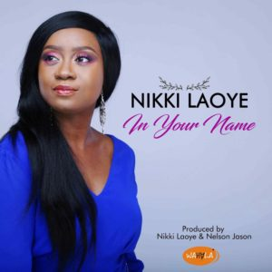 New Music: Nikki Laoye - In Your Name