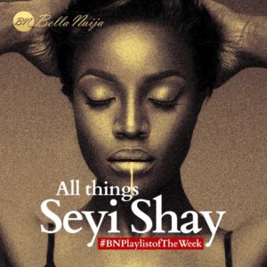 BN Playlist Of The Week: All Things Seyi Shay